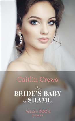 The Bride's Baby Of Shame (Mills & Boon Modern) (Stolen Brides, Book 2)