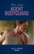Agent Bodyguard (Mills & Boon Heroes) (To Protect and Serve, Book 7)