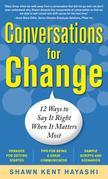 Conversations for Change : 12 Ways to Say it Right When It Matters Most: 12 Ways to Say it Right When It Matters Most