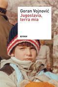 Jugoslavia, terra mia