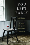 You Left Early: A True Story of Love and Alcohol