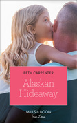 Alaskan Hideaway (Mills & Boon True Love) (A Northern Lights Novel, Book 3)