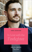 In Love With The Firefighter (Mills & Boon True Love)
