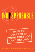 Indispensable: How to Succeed at Your First Job and Beyond