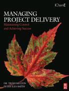 Managing Project Delivery: Maintaining Control and Achieving Success: Maintaining Control and Achieving Success