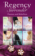 Regency Surrender: Passion And Rebellion (Mills & Boon e-Book Collections)