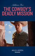 The Cowboy's Deadly Mission (Mills & Boon Heroes) (Midnight Pass, Texas, Book 1)