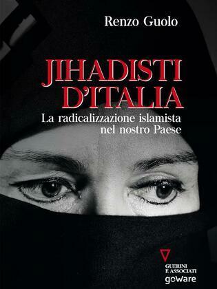 Jihadisti d'Italia. La radicalizzazione islamista nel nostro paese