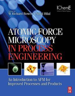 Atomic Force Microscopy in Process Engineering: An Introduction to AFM for Improved Processes and Products