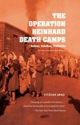 The Operation Reinhard Death Camps, Revised and Expanded Edition