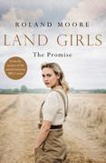 Land Girls: The Promise: A moving and heartwarming wartime saga (Land Girls, Book 2)