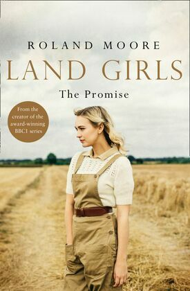 Land Girls: The Promise: A moving and heartwarming wartime saga (Land Girls)
