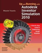 Up and Running with Autodesk Inventor Simulation 2010: A Step-by-Step Guide to Engineering Design Solutions