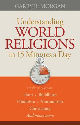 Understanding World Religions in 15 Minutes a Day: Learn the basics of: IslamBuddhismHinduismMormonismChristianityAnd many more...