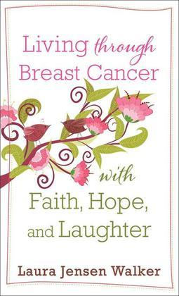 Living through Breast Cancer with Faith, Hope, and Laughter