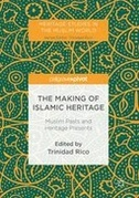 The Making of Islamic Heritage: Muslim Pasts and Heritage Presents