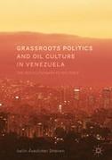 Grassroots Politics and Oil Culture in Venezuela: The Revolutionary Petro-State