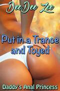 Put in a Trance and Toyed: Daddy's Anal Princess
