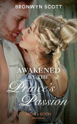Awakened By The Prince's Passion (Mills & Boon Historical) (Russian Royals of Kuban, Book 3)