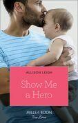 Show Me A Hero (Mills & Boon True Love)