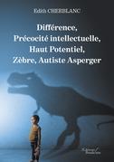 Différence, Précocité intellectuelle, Haut Potentiel, Zèbre, Autiste Asperger