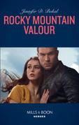 Rocky Mountain Valor (Mills & Boon Heroes) (Rocky Mountain Justice, Book 1)