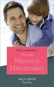The Little Maverick Matchmaker (Mills & Boon True Love) (Montana Mavericks: The Lonelyhearts Ranch, Book 3)
