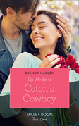 Six Weeks To Catch A Cowboy (Mills & Boon True Love) (Match Made in Haven, Book 3)