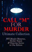 """CALL """"M"""" FOR MURDER: Ultimate Collection - 885 Murder Mysteries, Thriller Novels & Detective Stories in One Edition"""