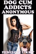 Dog Cum Addicts Anonymous
