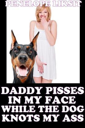 Daddy Pisses In My Face While The Dog Knots My Ass