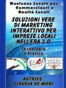 Soluzioni Vere di Marketing Interattivo per Imprese Locali nell'era 3.o