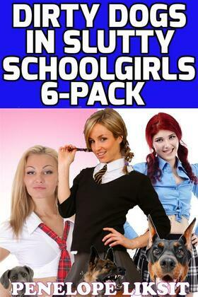 Dirty Dogs In Slutty Schoolgirls 6-Pack