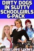 Dirty Dogs In Slutty Schoolgirls 6-Pack