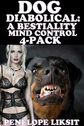 Dog Diabolical: A Mind Control Bestiality 4-Pack