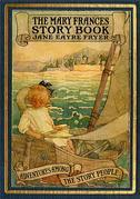 THE MARY FRANCES STORY BOOK - 37 Illustrated Stories among the Story People