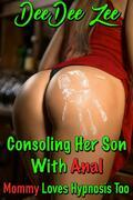 Consoling Her Son With Anal: Mommy Loves Hypnosis Too