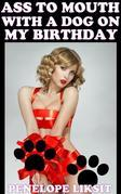 Ass To Mouth With A Dog On My Birthday