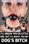 I'll Break You In Little Girl, But I'll Make You My Dog's Bitch