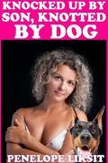 Knocked Up By Son, Knotted By Dog