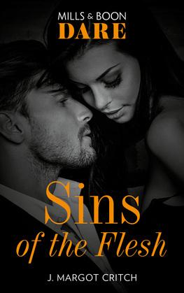 Sins Of The Flesh (Mills & Boon Dare) (Sin City Brotherhood, Book 2)