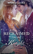 Reclaimed By The Knight (Mills & Boon Historical) (Lovers and Legends, Book 7)