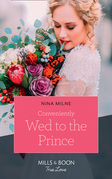Conveniently Wed To The Prince (Mills & Boon True Love)