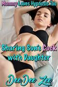 Sharing Son's Cock with Daughter: Mommy Loves Hypnosis Too