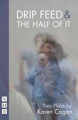 Drip Feed & The Half Of It (NHB Modern Plays)