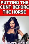 Putting The Cunt Before The Horse (bestiality)