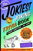 The Jokiest Joking Trivia Book Ever Written . . . No Joke!