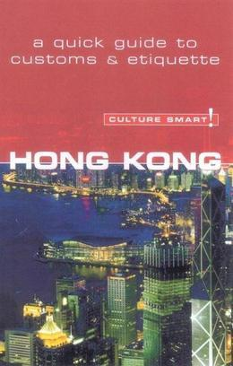 Hong Kong - Culture Smart!: The Essential Guide to Customs &amp; Culture