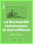 La Normandie romanesque et merveilleuse
