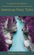 American Fairy Tales (Best Navigation, Active TOC)(Feathers Classics)